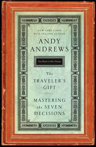 The Travelers Gift / Mastering the Seven Decisions That Determine Personal Success Andy Andrews