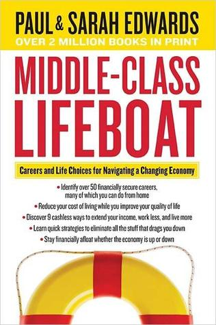 Middle-Class Lifeboat: Careers and Life Choices for Navigating a Changing Economy  by  Paul Edwards Jr.