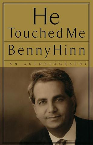 He Touched Me: An Autobiography  by  Benny Hinn