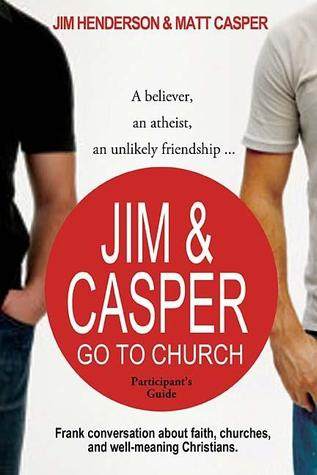 Jim & Casper Go to Church Participants Guide: A Believer, an Atheist, an Unlikely Friendship Thomas Nelson Publishers