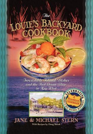 The Louies Backyard Cookbook: Irrisistible Island Dishes and the Best Ocean View in Key West  by  Jane Stern