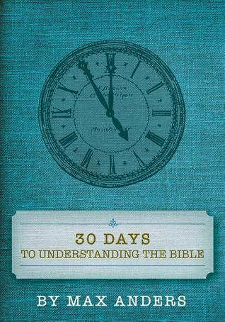 Thirty Days to Understanding the Bible  by  Max E. Anders