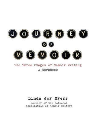 Journey of Memoir: The Three Stages of Memoir Writing  by  Linda Joy Myers