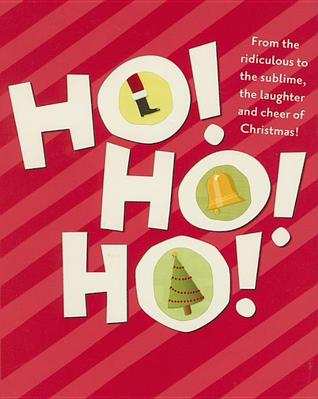 Ho! Ho! Ho!: From the Ridiculous to the Sublime, the Laughter and Cheer of Christmas!  by  Jack Countryman