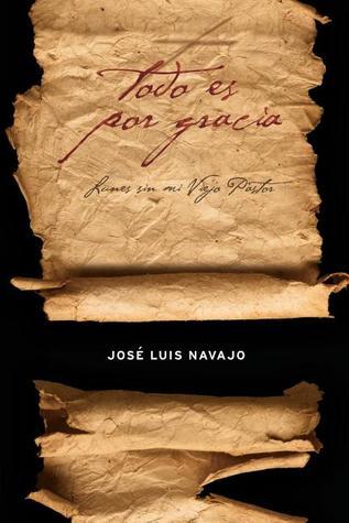 Todo Es Por Gracia: Lunes Sin Mi Viejo Pastor  by  Jose Luis Navajo