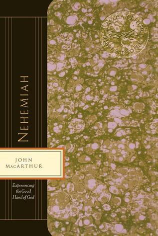 Nehemiah: Experiencing The Good Hand Of God John F. MacArthur Jr.