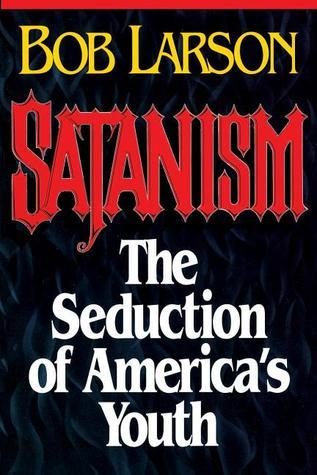 Satanism: the Seduction of Americas Youth  by  Bob Larson