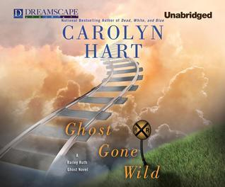 Ghost Gone Wild: A Bailey Ruth Ghost Novel  by  Carolyn Hart