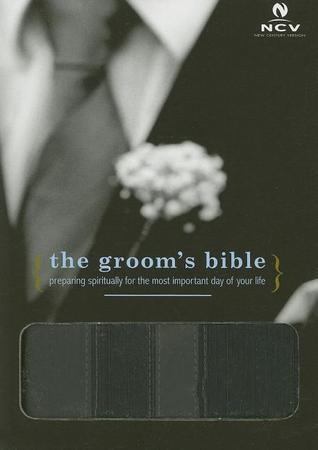 Grooms Bible-NCV: Preparing Spiritually for the Most Important Day of Your Life  by  Anonymous