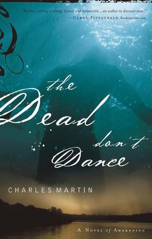 The Dead Dont Dance (A Novel of Awakening) Charles Martin