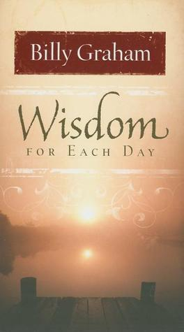 Wisdom for Each Day  by  Billy Graham