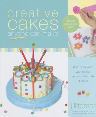 Creative Cakes Anyone Can Make [With DVD]  by  Jill Foster