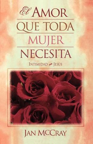 El Amor Que Toda Mujer Necesita  by  Jan McCray