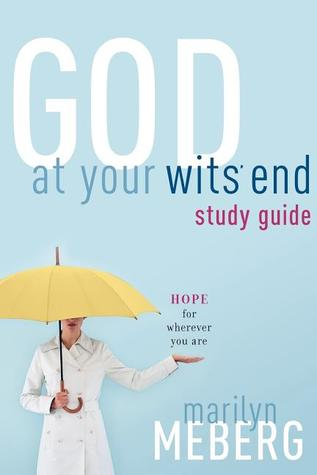 God at Your Wits End Study Guide: Hope for Wherever You Are  by  Marilyn Meberg