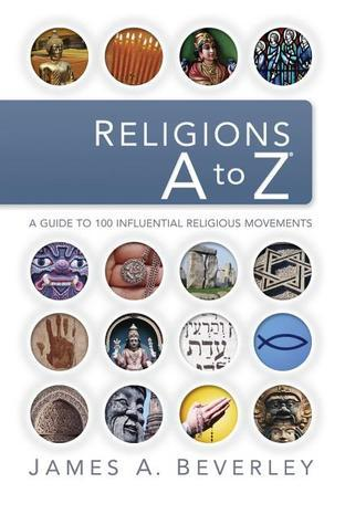 Religions A to Z: A Guide to 100 Influential Religious Movements  by  James A. Beverley