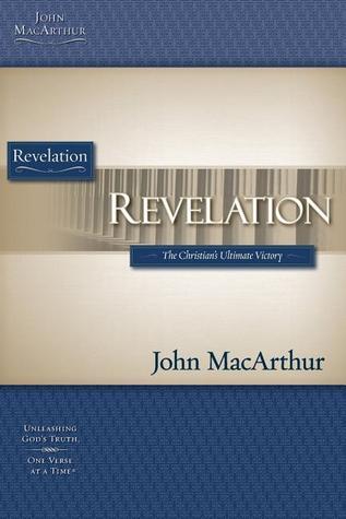 Revelation: The Christians Ultimate Victory  by  John F. MacArthur Jr.
