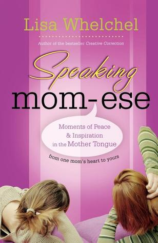 Speaking Mom-Ese: Moments of Peace & Inspiration in the Mother Tongue  by  Lisa Whelchel