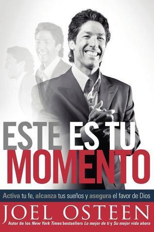 Este Es Tu Momento: Activa Tu Fe, Alcanza Tus Suenos y Asegura el Favor de Dios Joel Osteen