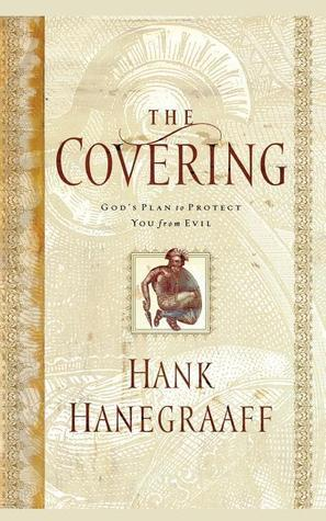 The Covering: Gods Plan to Protect You from Evil  by  Hank Hanegraaff