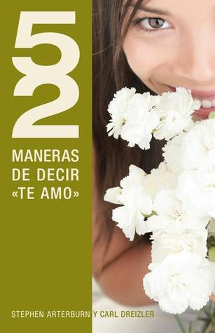 52 Maneras de Decir Te Amo = 52 Simple Ways to Say I Love You  by  Stephen Arterburn