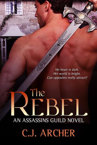 The Rebel (Assassins Guild #2) C.J. Archer