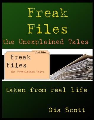 Freak Files: The Unexplained Tales  by  Gia Scott