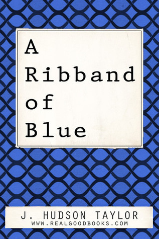 A Ribband of Blue (Real Good Books Edition)  by  James Hudson Taylor