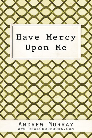 Have Mercy Upon Me (Real Good Books Edition)  by  Andrew Murray