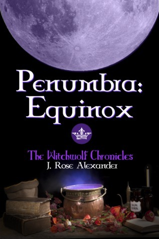 Penumbra: Equinox (The Witchwolf Chronicles 1)  by  J. Rose Alexander