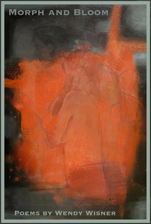 Morph and Bloom  by  Wendy Wisner