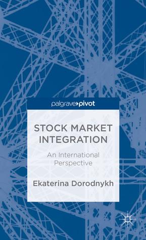 Stock Market Integration: An International Perspective  by  Ekaterina Dorodnykh
