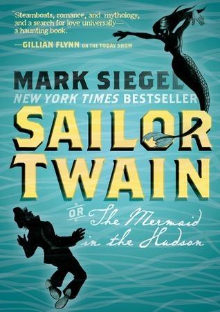 Sailor Twain: Or: The Mermaid in the Hudson Mark  Siegel