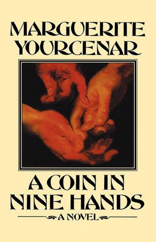 A Coin In Nine Hands Marguerite Yourcenar