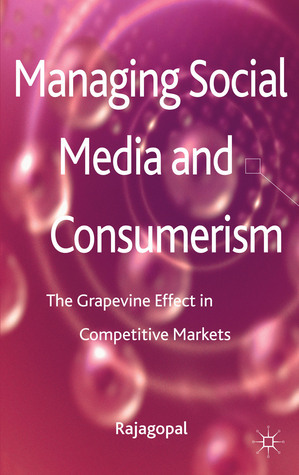 Managing Social Media and Consumerism: The Grapevine Effect in Competitive Markets Rajagopal