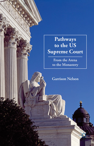 Pathways to the US Supreme Court: From the Arena to the Monastery Garrison Nelson