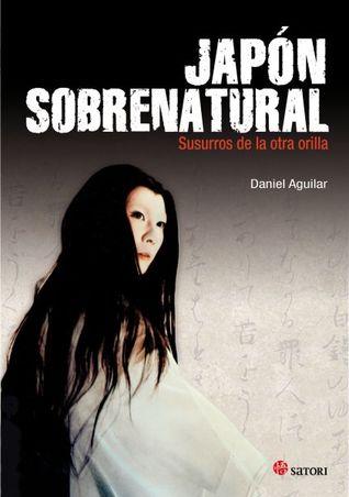 Japón sobrenatural: Susurros de la otra orilla  by  Daniel Aguilar