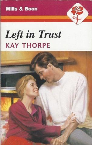 Left in Trust Kay Thorpe