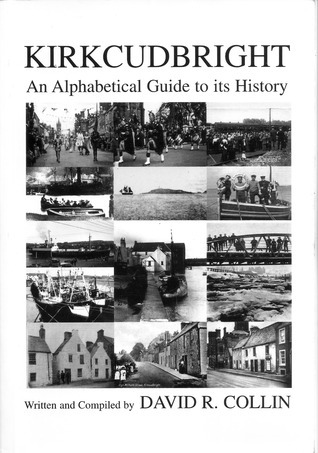 Kirkcudbright an Alphabetical Guide to its History  by  David R. Collin