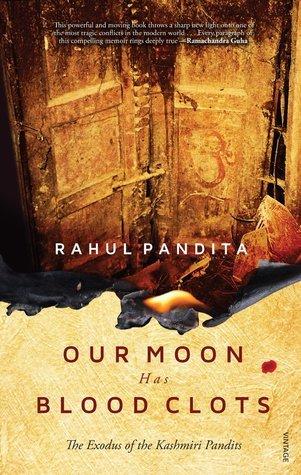 Our Moon Has Blood Clots: The Exodus of The Kashmiri Pandits  by  Rahul Pandita