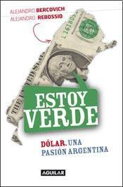 Estoy verde. Dólar, una pasión argentina  by  Alejandro Rebossio