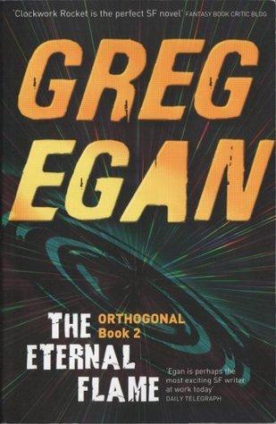 The Eternal Flame (Orthogonal Trilogy, #2) Greg Egan