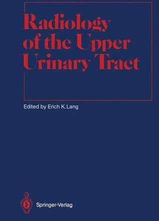 Radiology of the Upper Urinary Tract (Medical Radiology / Diagnostic Imaging) Erich K. Lang