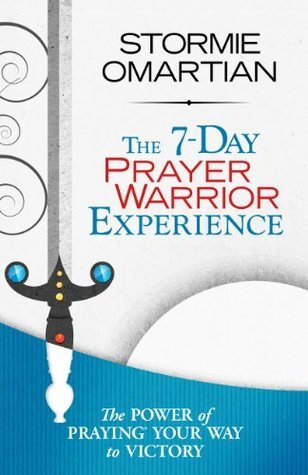 The 7-Day Prayer Warrior Experience  by  Stormie Omartian