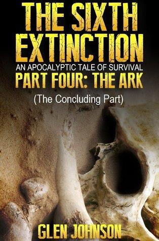 The Ark (The Sixth Extinction, #4)  by  Glen Johnson