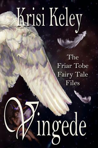 Vingede (The Friar Tobe Fairy Tale Files, #2) Krisi Keley