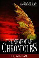 The Nememiah Chronicles - Knowledge Hurts (Nememiah, #3) D.S. Williams