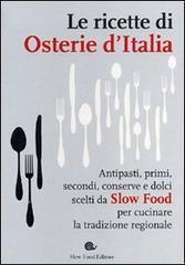 Le ricette di Osterie dItalia: Antipasti, primi, secondi, conserve e dolci scelti da Slow Food per cucinare la tradizione regionale Bianca Minerdo