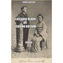 LAFCADIO HEARN OR YAKUMO KOIZUMI OPERA  by  Nikos Kolesis