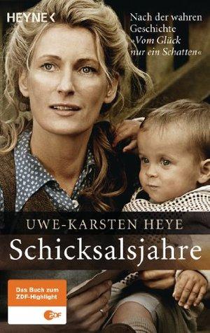 Schicksalsjahre : nach Der Wahren Geschichte Vom Glück Nur Ein Schatten  by  Uwe-Karsten Heye