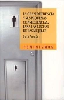 La gran diferencia y sus pequeñas consecuencias... para las luchas de las mujeres Celia Amorós